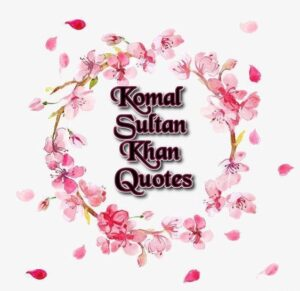 Komal Sultan Khan Quotes