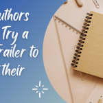 Why Authors Should Try a Book Trailer to market their books